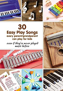 30 Easy Play Songs every parent/grandparent can play for kids even if they've never played music before: Beginner Sheet Mu...