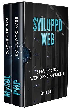 SVILUPPO WEB: Server Side Web Development - PHP: Sviluppo Web Lato Server e MySQL: Database SQL per principianti (Italian Edition)