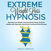 Extreme Weight Loss Hypnosis: Naturally Lose Weight, Stop Emotional Eating, Easily Eat Healthy with Hypnosis, Intermittent...