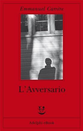 LAvversario (Opere di Emmanuel Carrère Vol. 2)