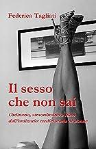 Scaricare Libri Il sesso che non sai: Ordinario, straordinario e fuori dall'ordinario: tredici storie di donne (Farfalle blu Vol. 1) PDF