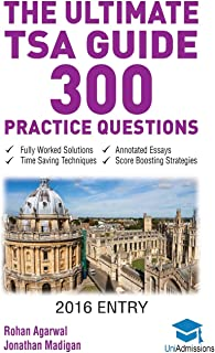 The Ultimate TSA Guide- 300 Practice Questions: Fully Worked Solutions, Time Saving Techniques, Score Boosting Strategies, Annotated Essays, 2016 ... for Thinking Skills Assessment UniAdmissions