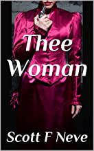 Thee Woman (Scott F Neve's Prequels, Sequels and Parodies Book 9) (English Edition)