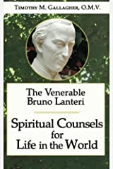 The Venerable Bruno Lanteri: Spiritual Counsels for Life in the World Kindle Edition