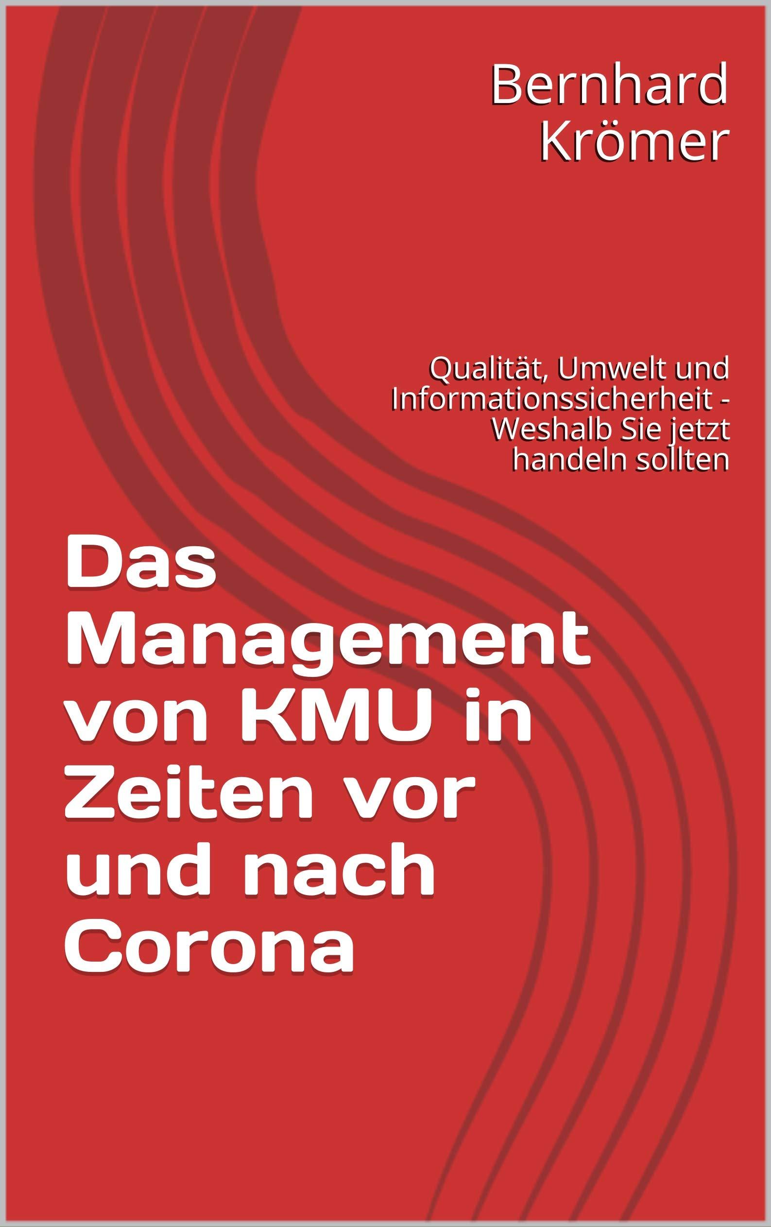 Das Management von KMU in Zeiten vor und nach Corona: Qualität, Umwelt und Informationssicherheit - Weshalb Sie jetzt handeln sollten (German Edition)