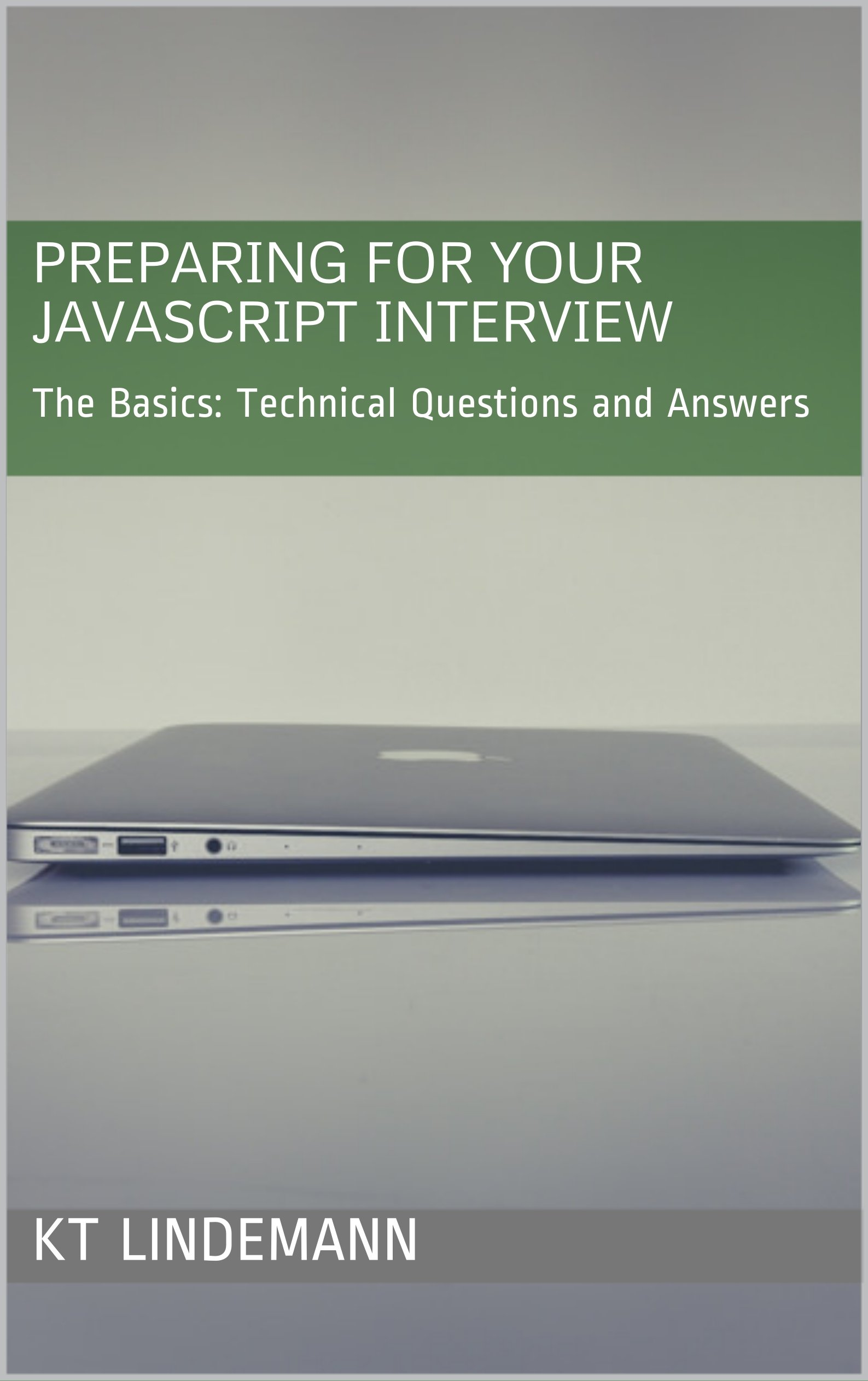Preparing for Your JavaScript Interview: The Basics: Technical Questions and Answers (Your Technical Interview Book 1)