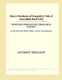 Harry Heathcote of Gangoil (A Tale of Australian Bush-Life) (Webster's Portuguese Thesaurus Edition)