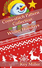 Cross-stitch Pattern Collection. Winter Holidays Christmas and New Year: Counted Cross-Stitching for Beginners (Cross-stitch embroidery Book 1)