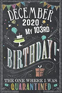 December 2020 My 103rd Birthday The One Where I Was Quarantined: 103rd Birthday card alternative - notebook journal for wo...