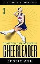 Divorced Dad Becomes a Cheerleader 3: A Micro Mini Romance