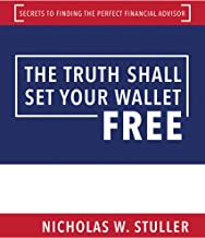 The Truth Shall Set Your Wallet Free: Secrets to Finding the Perfect Financial Advisor