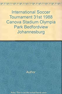 International Soccer Tournament 31st 1988 Canova Stadium Olympia Park Bedfordview Johannesburg