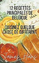 12 Recettes Principales De Belgique: Cuisinez quelque chose de différent