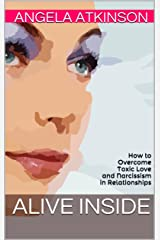 Alive Inside: How to Overcome Toxic Love and Narcissism in Relationships (Detoxify Your Life Book 2) Kindle Edition