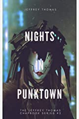 Nights in Punktown: A Trio of Dark Science Fiction Stories (The Jeffrey Thomas Chapbook Series 2) Kindle Edition