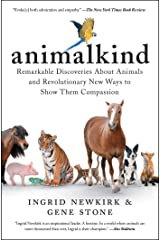 Animalkind: Remarkable Discoveries about Animals and Revolutionary New Ways to Show Them Compassion Kindle Edition