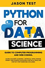 PYTHON FOR DATA SCIENCE: Guide to computer programming and web coding. Learn machine learning, artificial intelligence, Nu...