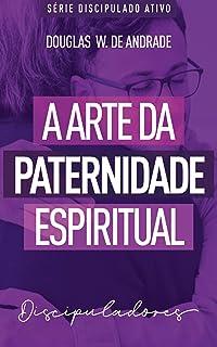 A arte da paternidade espiritual: Discipuladores (Discipulado ativo)