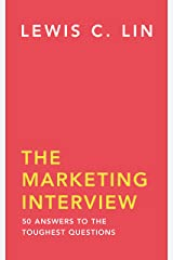 The Marketing Interview: 50 Answers to the Toughest Questions Kindle Edition