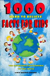 1000 Hard To Believe Facts for Kids: The Knowledge Encyclopedia To Win Trivia