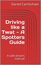 Driving like a Twat - A Spotters Guide: A safe drivers manual