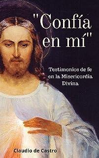 CONFÍA EN MÍ: Testimonios de fe en la Misericordia Divina (LIBROS DE CRECIMIENTO ESPIRITUAL nº 2)