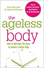 The Ageless Body: How To Hold Back The Years To Achieve A Better Body (English Edition)