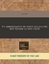 Vn abridgement de touts les ans del Roy Henrie le Sept (1614) (Romance Edition)