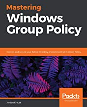 Mastering Windows Group Policy: Control and secure your Active Directory environment with Group Policy