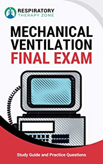 Mechanical Ventilation Final Exam: Study Guide and Practice Questions for Respiratory Therapy Students (Respiratory Therapist, Respiratory Therapy, RRT ... RT School, Mechanical Ventilation Tips)