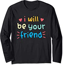 I Will Be Your Friend Long Sleeve T-Shirt