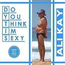 Do You Think I'm Sexy