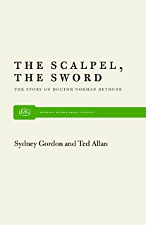 The Scalpel, the Sword: The Story of Doctor Norman Bethune (Monthly Review Press Classic Titles)