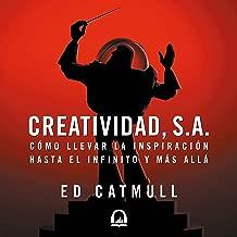 Creatividad, S.A. [Creativity, S.A.]: Cómo llevar la inspiración hasta el infinito y más allá [How to Take Inspiration to Infinity and Beyond]