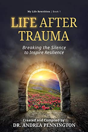 Life After Trauma: Breaking the Silence to Inspire Resilience (My Life Rewritten Book 1) (English Edition)