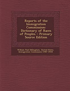 Reports of the Immigration Commission: Dictionary of Races of Peoples - Primary Source Edition