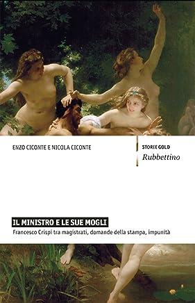 Il ministro e le sue mogli: Francesco Crispi tra magistrati, domande della stampa, impunità (Storie gold)