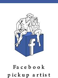 Facebook Pickup Artist: 1.8bn Reasons Why you Should Start Dating on Facebook! Check Out this Ultimate Pick Up Strategy for Men! (English Edition)