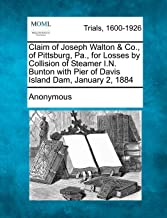 Claim of Joseph Walton & Co., of Pittsburg, Pa., for Losses by Collision of Steamer I.N. Bunton with Pier of Davis Island Dam, January 2, 1884