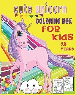 cute unicorn coloring book for kids 3_8 years: unicorn coloring book for kids ages 4-8 who extremely love unicorn