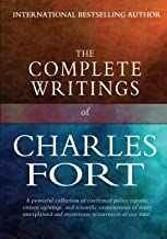The Complete Writings of Charles Fort: The Book of the Damned, New Lands, Lo!, and Wild Talents