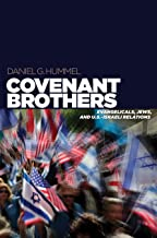 Covenant Brothers: Evangelicals, Jews, and U.S.-Israeli Relations