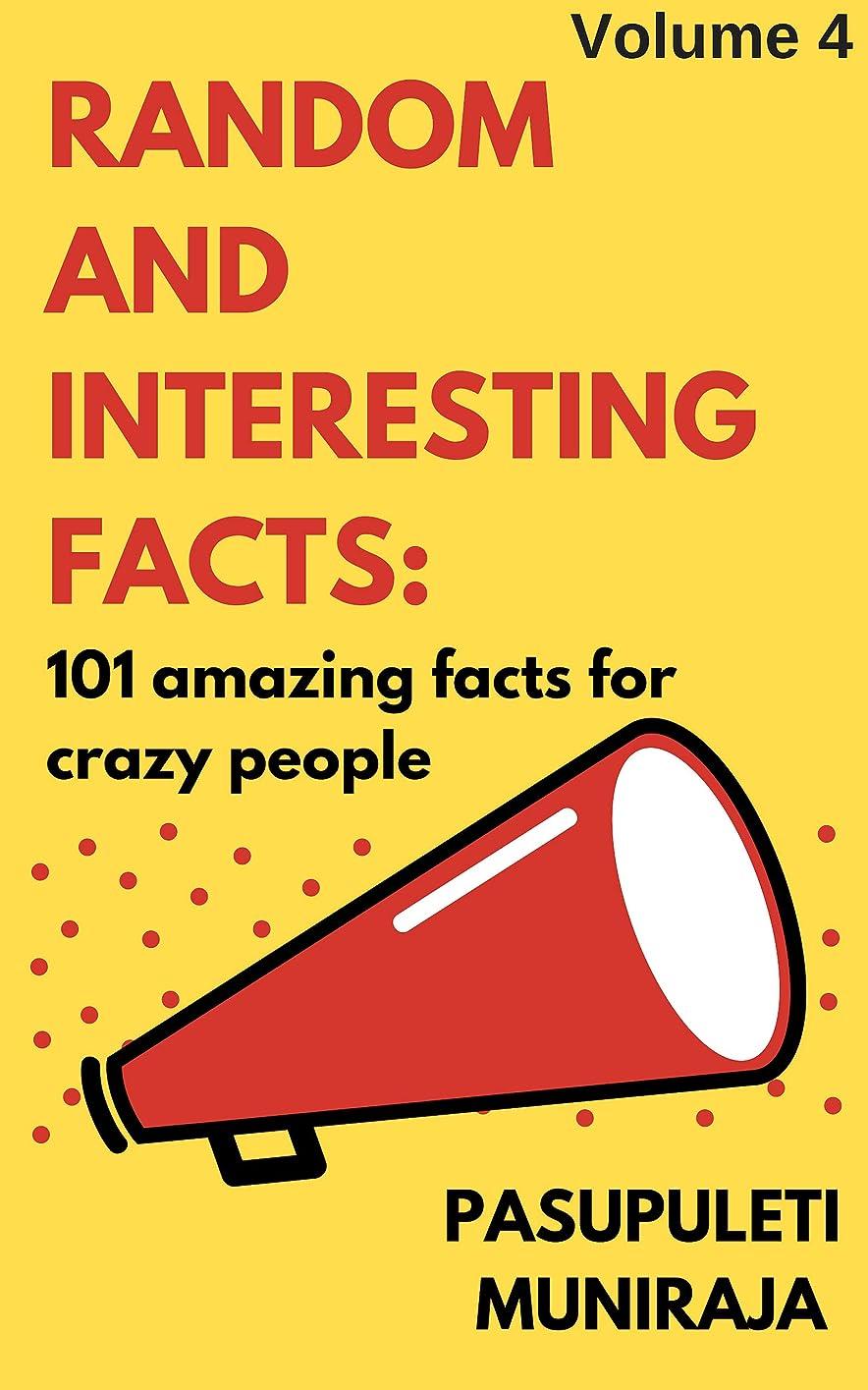 ふつう敗北変成器RANDOM AND INTERESTING FACTS : 101 AMAZING FACTS FOR CRAZY PEOPLE: Volume 4 (English Edition)