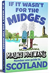 If it Wasn't for the Midges: Malky McEwan's Number One Guide to SCOTLAND Kindle Edition