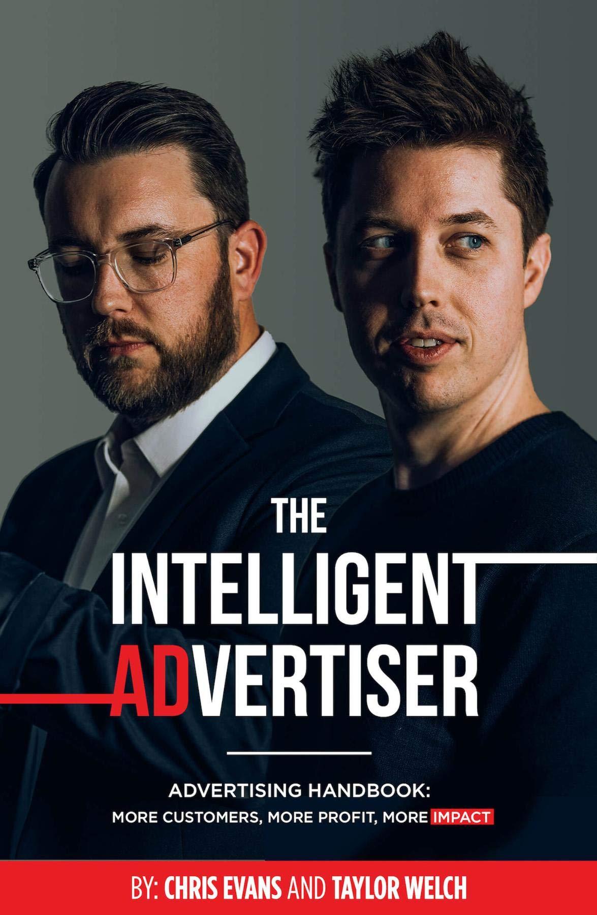 The Intelligent Advertiser: Advertising Handbook: More Customers, More Profit, More Impact