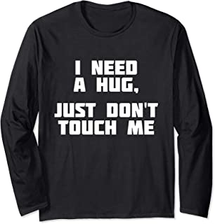 I Need A Hug, Just Don't Touch Me   Keep Distance T-Shirt
