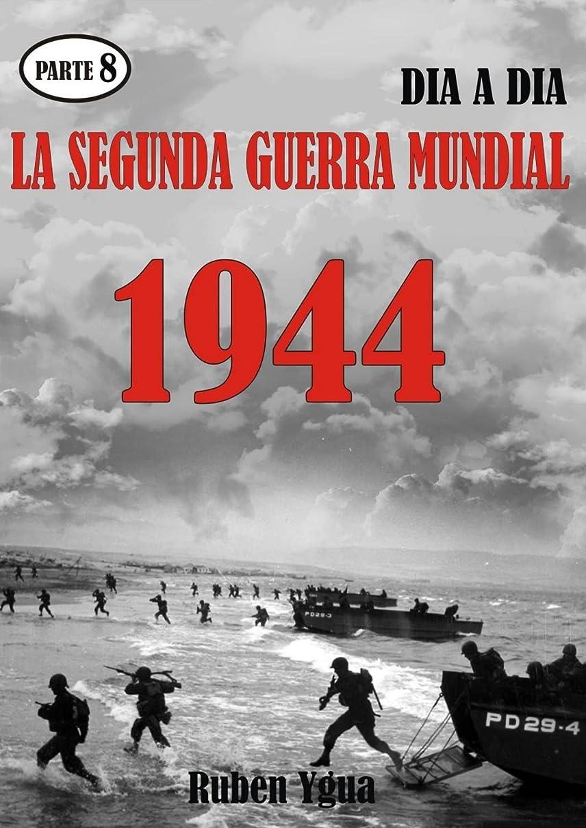 LA SEGUNDA GUERRA MUNDIAL- Parte 8: 1944 día a día. (Spanish Edition)