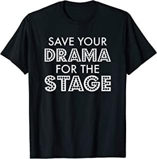 Save Your Drama for the Stage Shirt - Funny Theater Humor