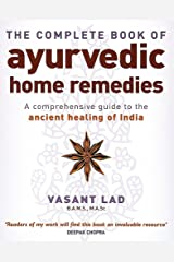 The Complete Book Of Ayurvedic Home Remedies: A comprehensive guide to the ancient healing of India Paperback