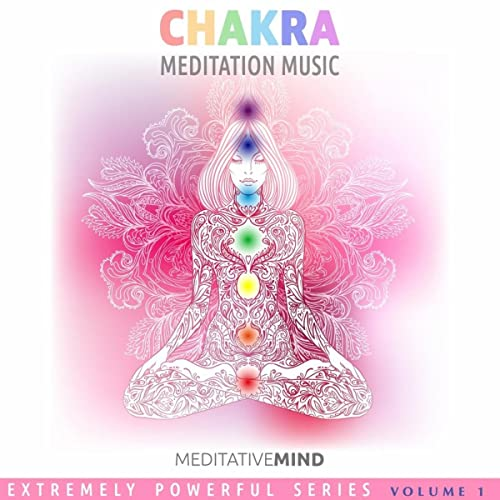 Chakra Meditation Music - Extremely Powerful Series Volume 1